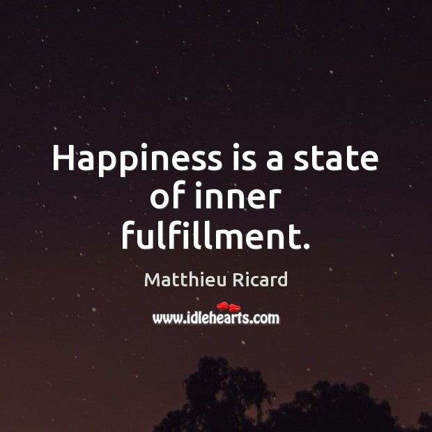 Happiness is a state of inner fulfillment. Matthieu Ricard Picture Quote