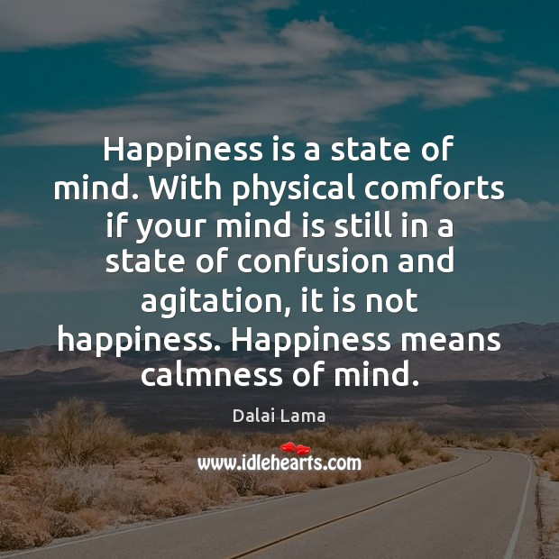Image, Happiness is a state of mind. With physical comforts if your mind