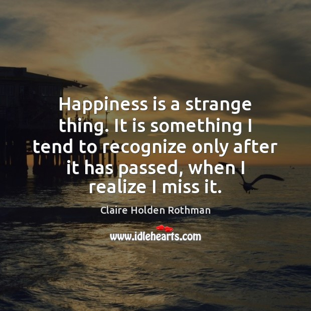 Happiness is a strange thing. It is something I tend to recognize Image