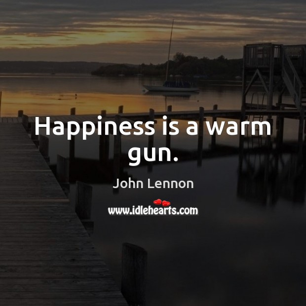 Image, Happiness is a warm gun.