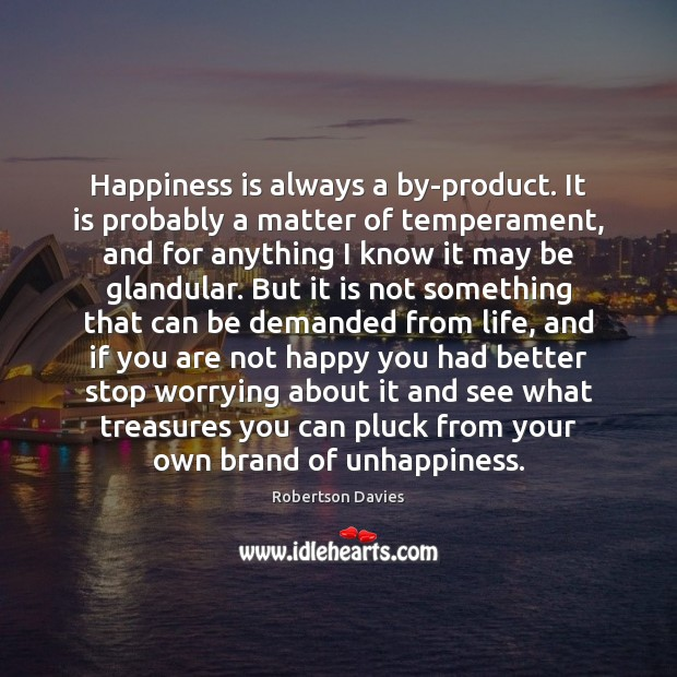 Happiness is always a by-product. It is probably a matter of temperament, Image