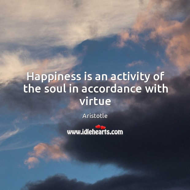 Image, Happiness is an activity of the soul in accordance with virtue
