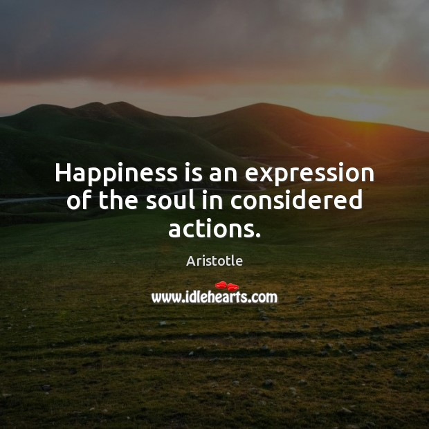 Image about Happiness is an expression of the soul in considered actions.