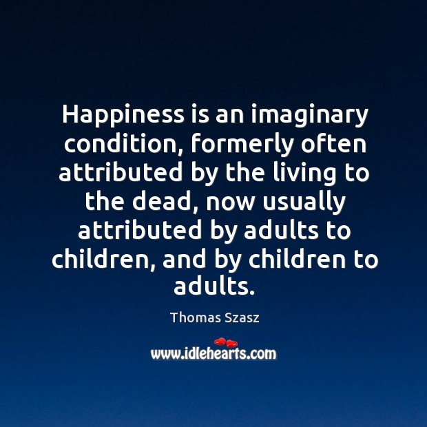 Image, Happiness is an imaginary condition, formerly often attributed by the living to the dead