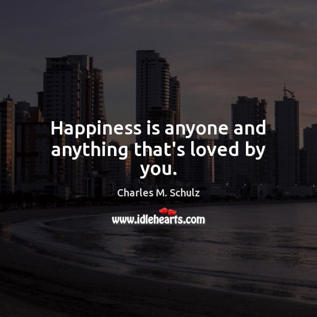 Image, Happiness is anyone and anything that's loved by you.