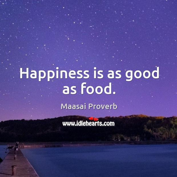 Happiness is as good as food. Maasai Proverbs Image
