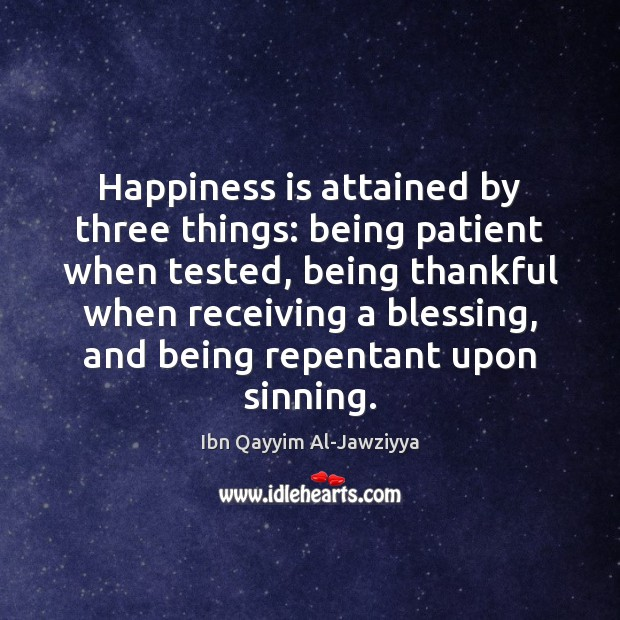 Happiness is attained by three things: being patient when tested, being thankful Image