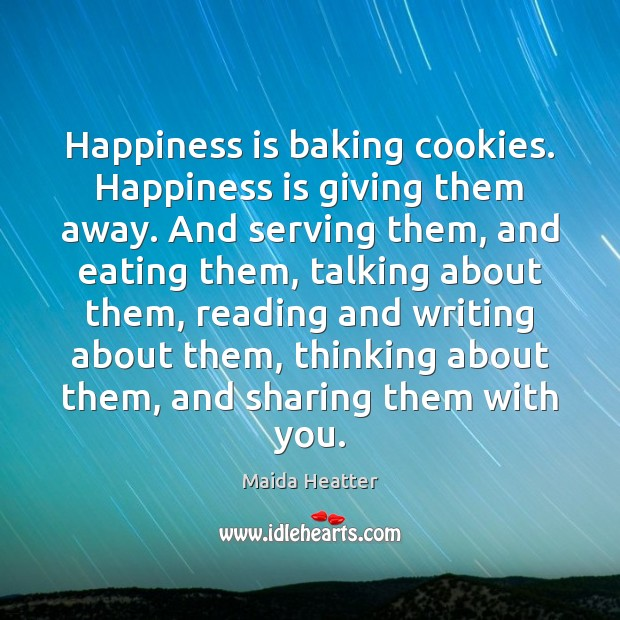 Image, Happiness is baking cookies. Happiness is giving them away. And serving them,