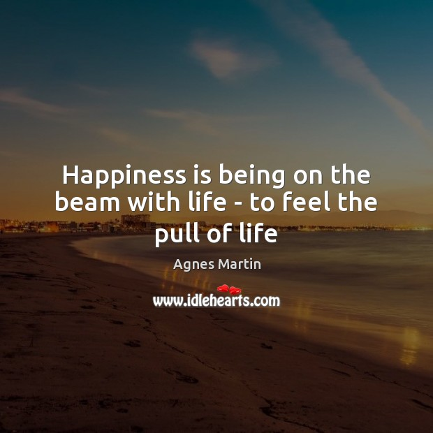 Image, Happiness is being on the beam with life – to feel the pull of life