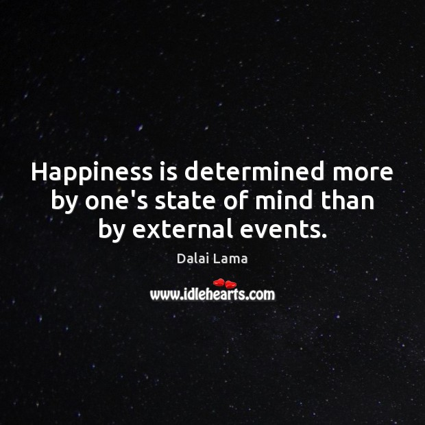 Image, Happiness is determined more by one's state of mind than by external events.
