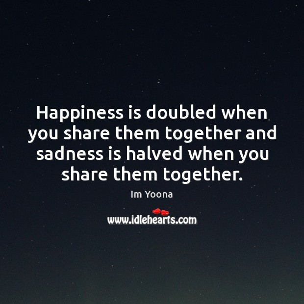 Happiness is doubled when you share them together and sadness is halved Happiness Quotes Image