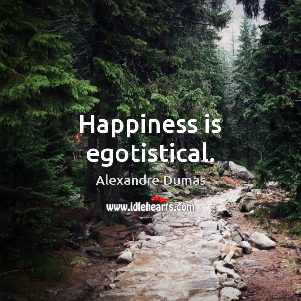 Image, Happiness is egotistical.