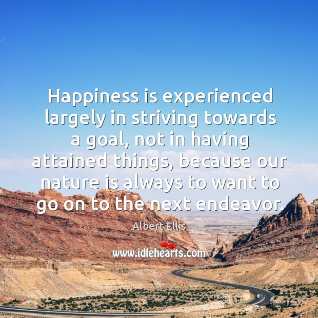 Happiness is experienced largely in striving towards a goal, not in having Image