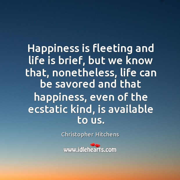 Happiness is fleeting and life is brief, but we know that, nonetheless, Image