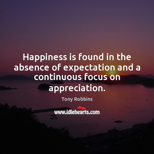 Image, Happiness is found in the absence of expectation and a continuous focus on appreciation.