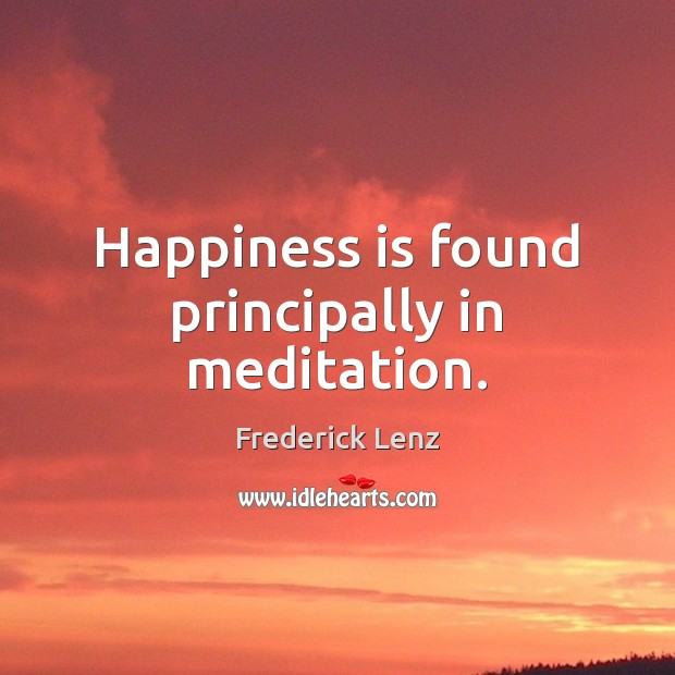 Image, Happiness is found principally in meditation.