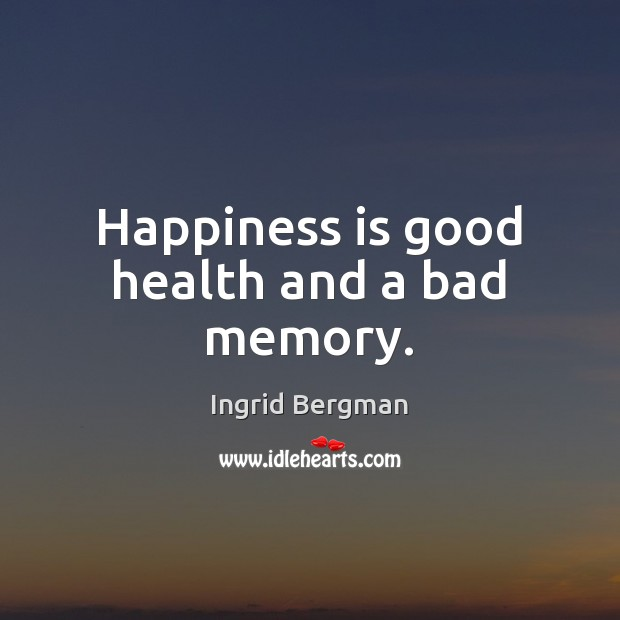 Image, Happiness is good health and a bad memory.
