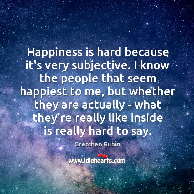 Happiness is hard because it's very subjective. I know the people that Image