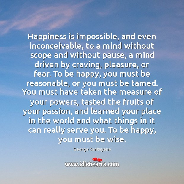 Happiness is impossible, and even inconceivable, to a mind without scope and Image