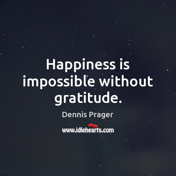 Image, Happiness is impossible without gratitude.
