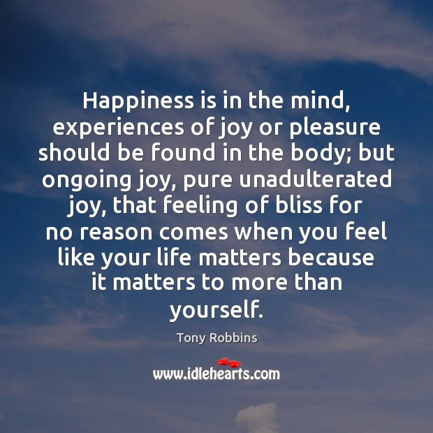 Image, Happiness is in the mind, experiences of joy or pleasure should be