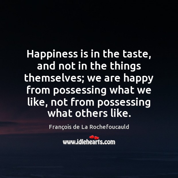 Image, Happiness is in the taste, and not in the things themselves; we