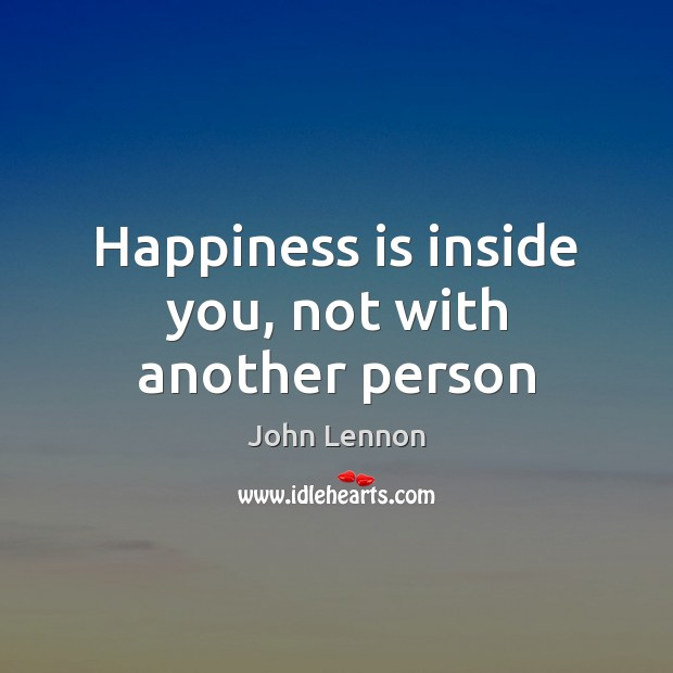 Happiness is inside you, not with another person Happiness Quotes Image