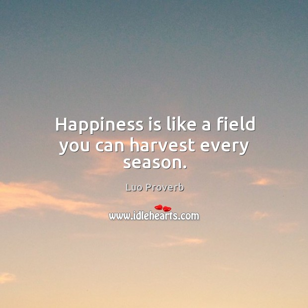Image, Happiness is like a field you can harvest every season.