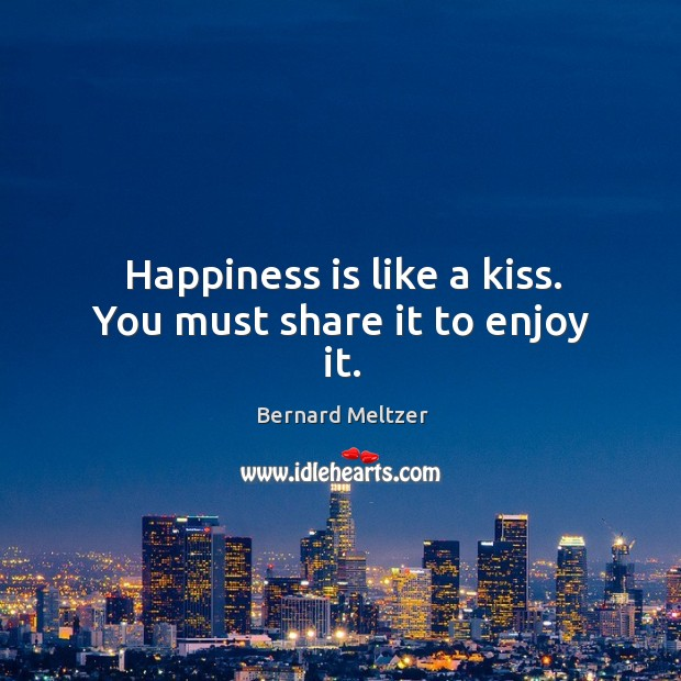 Bernard Meltzer Picture Quote image saying: Happiness is like a kiss. You must share it to enjoy it.