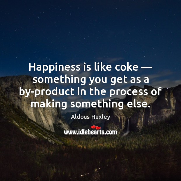 Image, Happiness is like coke — something you get as a by-product in the