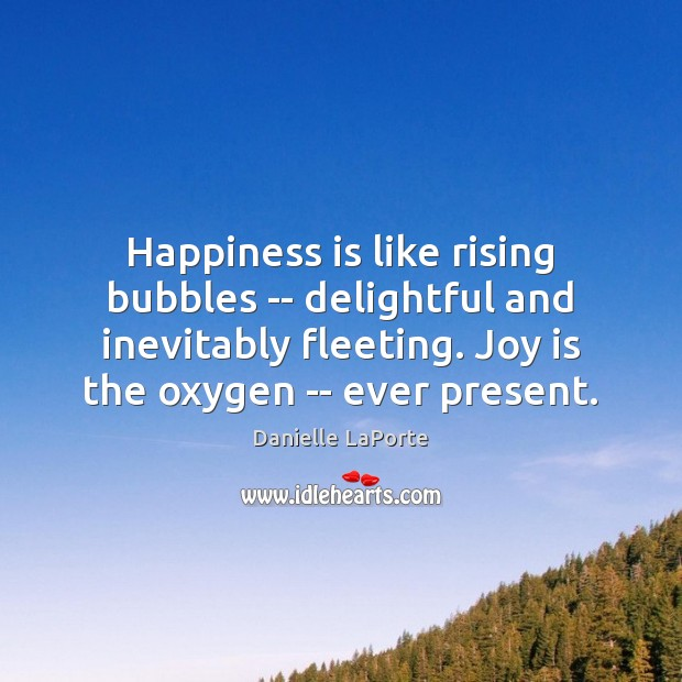 Image, Happiness is like rising bubbles — delightful and inevitably fleeting. Joy is