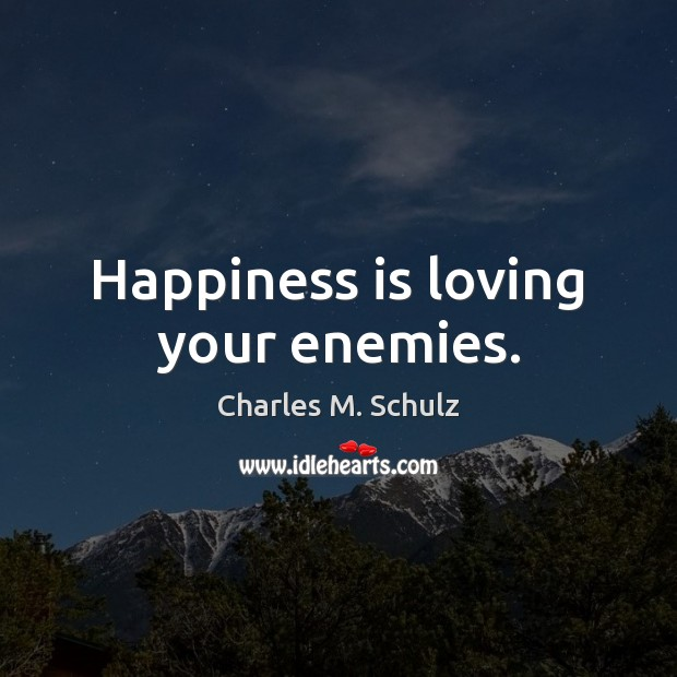 Image, Happiness is loving your enemies.