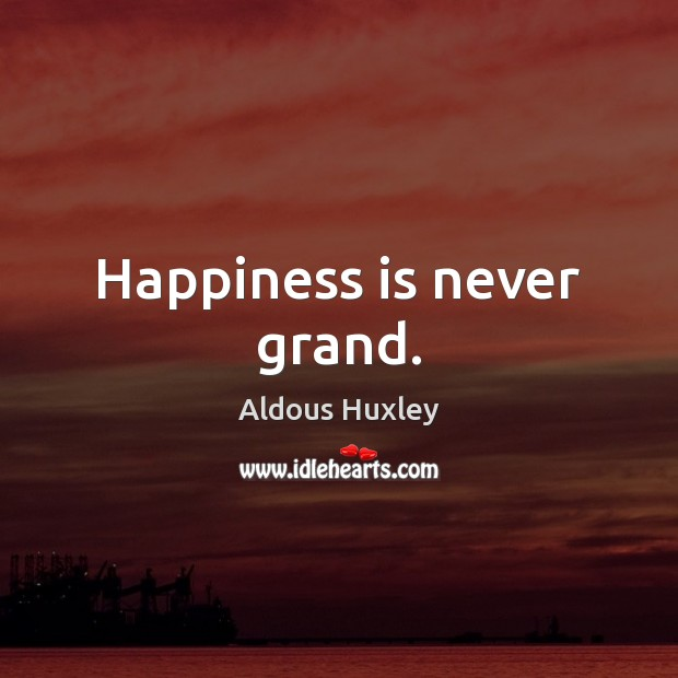 Image, Happiness is never grand.