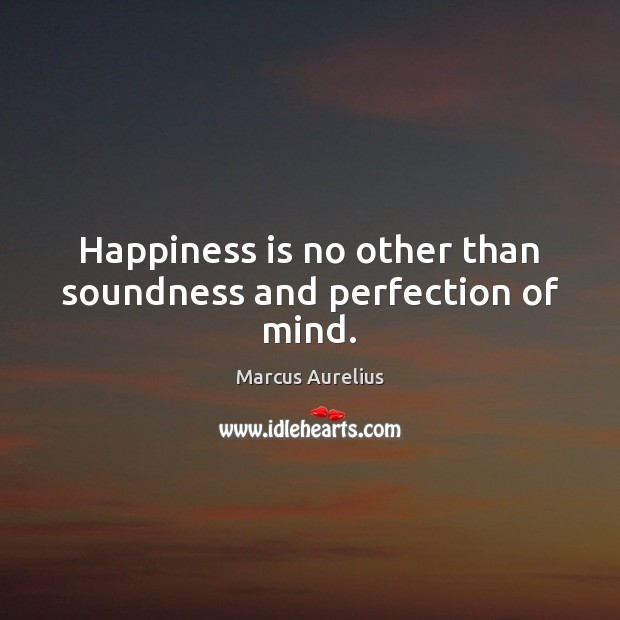 Image, Happiness is no other than soundness and perfection of mind.