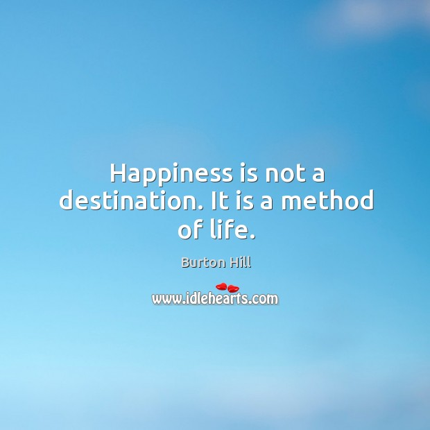 Happiness is not a destination. It is a method of life. Image