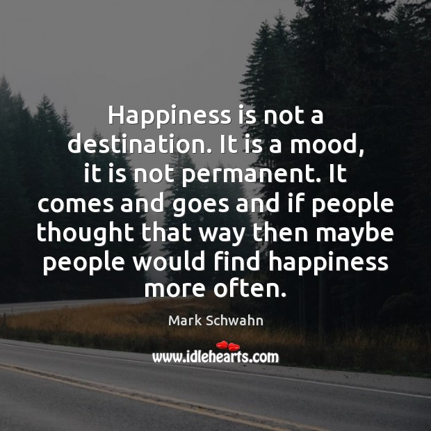 Happiness is not a destination. It is a mood, it is not Image
