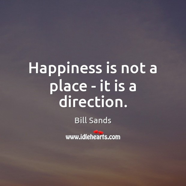 Image, Happiness is not a place – it is a direction.