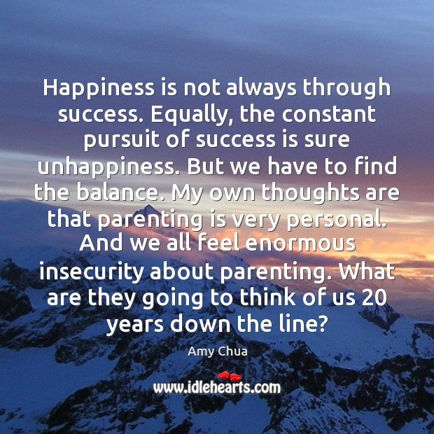 Happiness is not always through success. Equally, the constant pursuit of success Image