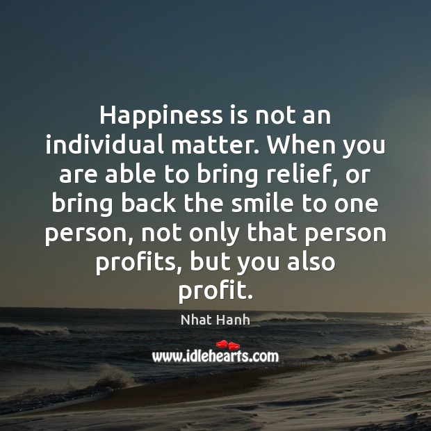 Image, Happiness is not an individual matter. When you are able to bring