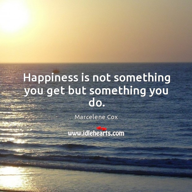 Image, Happiness is not something you get but something you do.