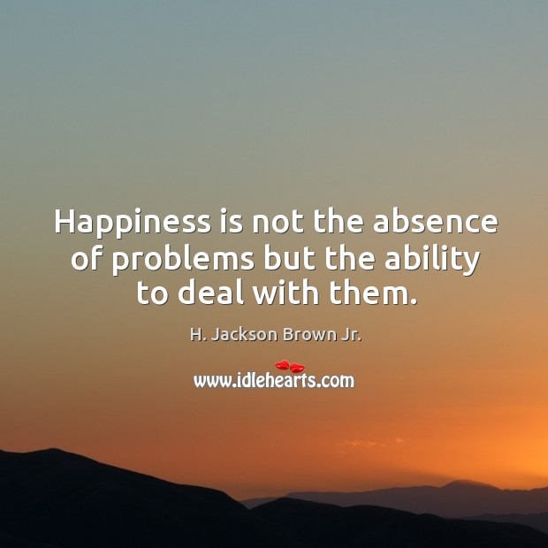 Image, Happiness is not the absence of problems but the ability to deal with them.