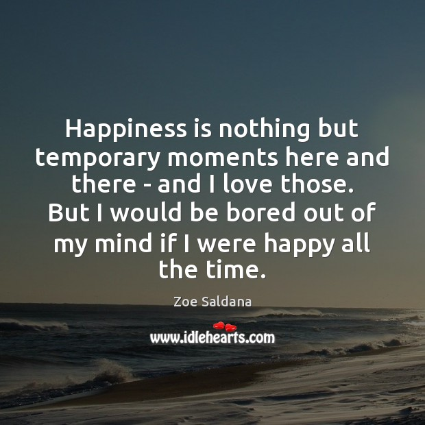Image, Happiness is nothing but temporary moments here and there – and I