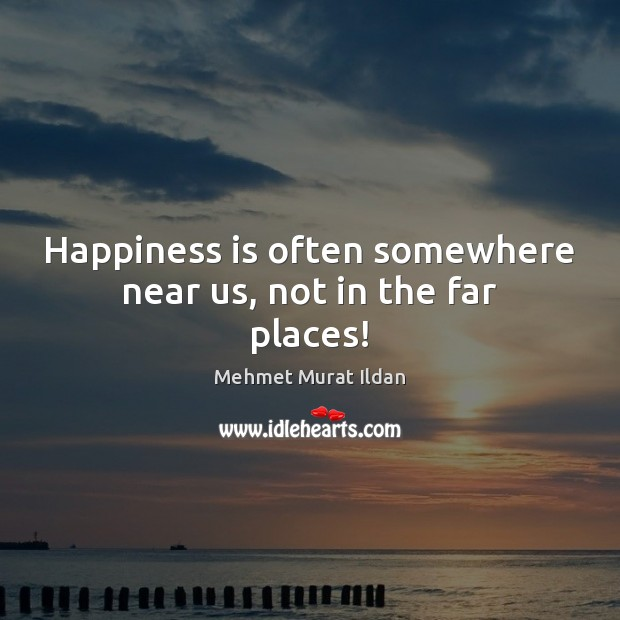 Image, Happiness is often somewhere near us, not in the far places!