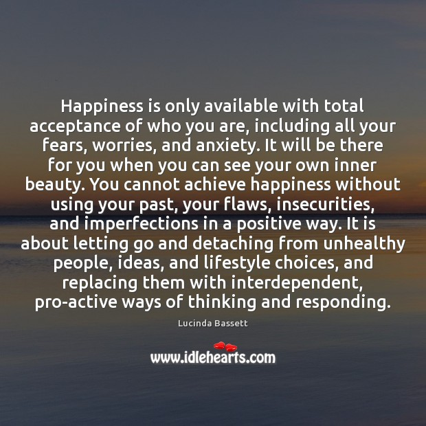 Happiness is only available with total acceptance of who you are, including Image