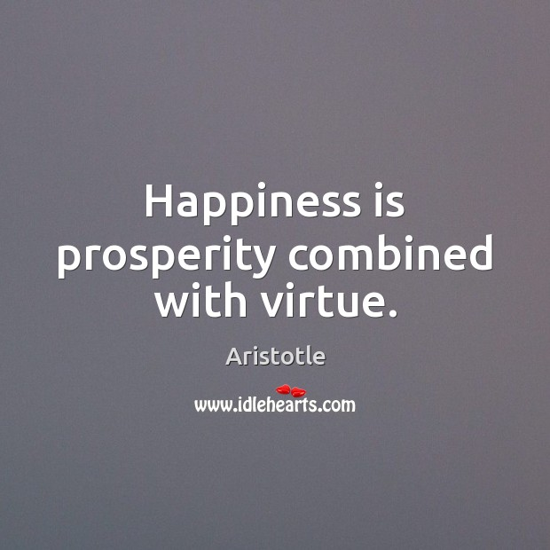 Image, Happiness is prosperity combined with virtue.
