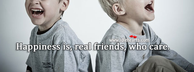 Happiness is, real friends, who care. Happiness Quotes Image