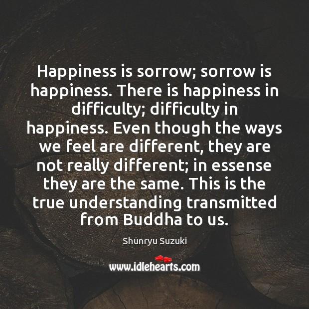 Image, Happiness is sorrow; sorrow is happiness. There is happiness in difficulty; difficulty