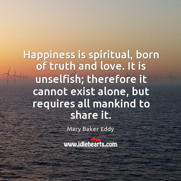 Happiness is spiritual, born of truth and love. Image