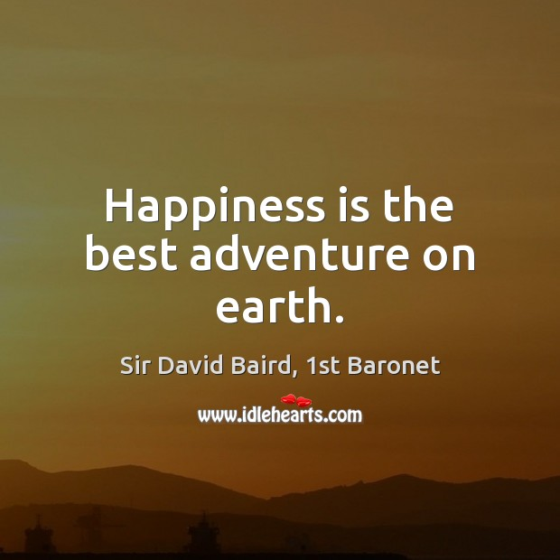 Happiness is the best adventure on earth. Image