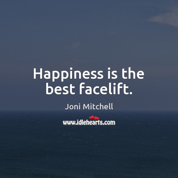 Happiness is the best facelift. Image
